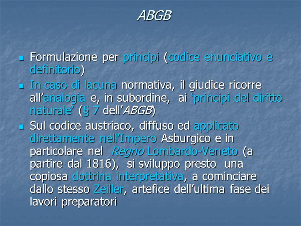 ABGB Formulazione per principi (codice enunciativo e definitorio) Formulazione per principi (codice enunciativo e definitorio) In caso di lacuna norma