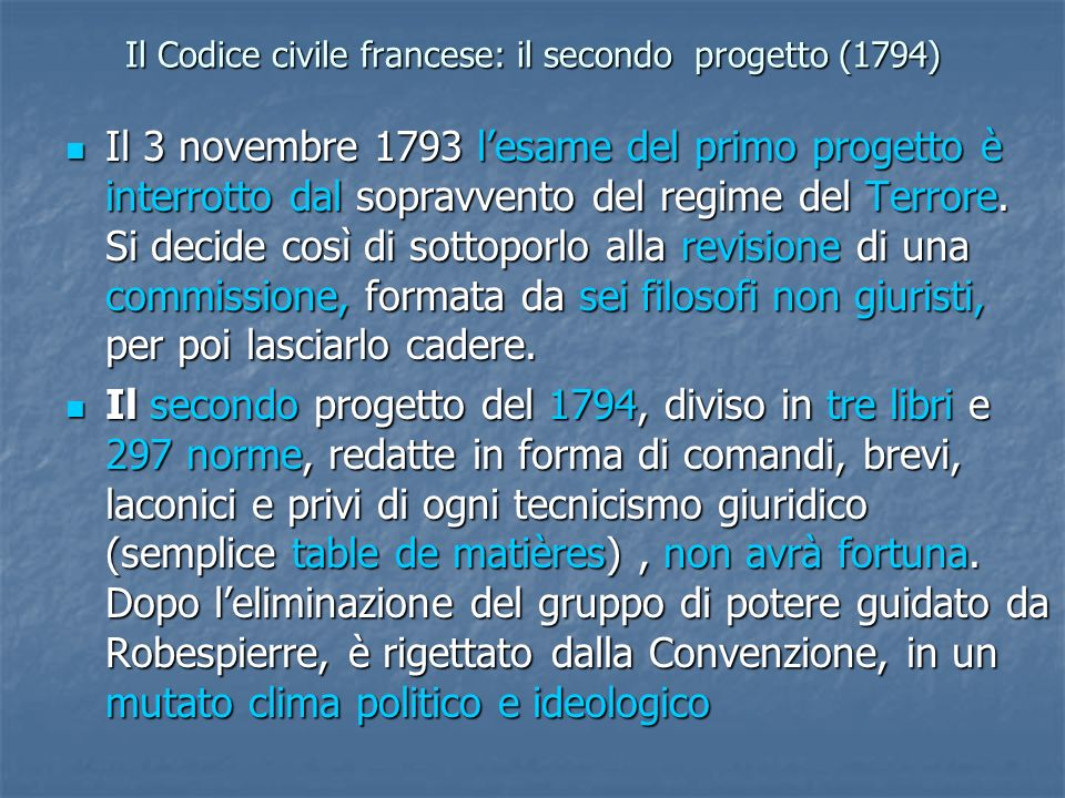 Il Codice civile francese: il secondo progetto (1794) Il 3 novembre 1793 lesame del primo progetto è interrotto dal sopravvento del regime del Terrore