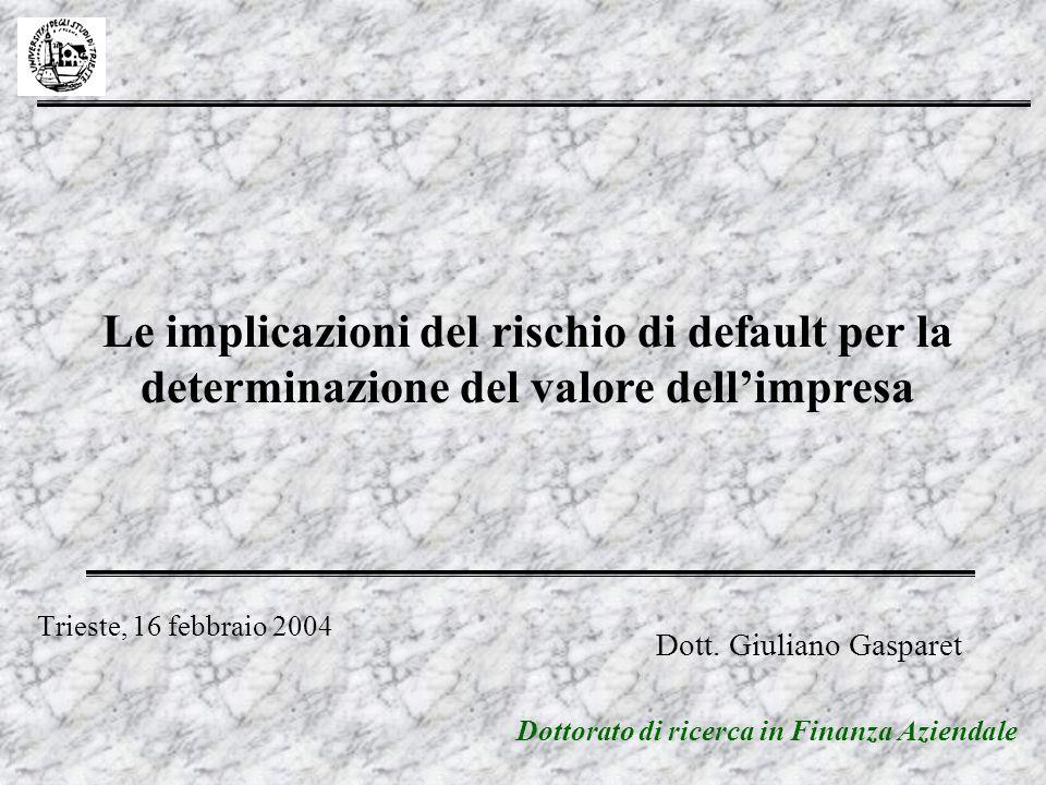 Trieste, 16 febbraio 2004 Le implicazioni del rischio di default per la determinazione del valore dellimpresa Dott.