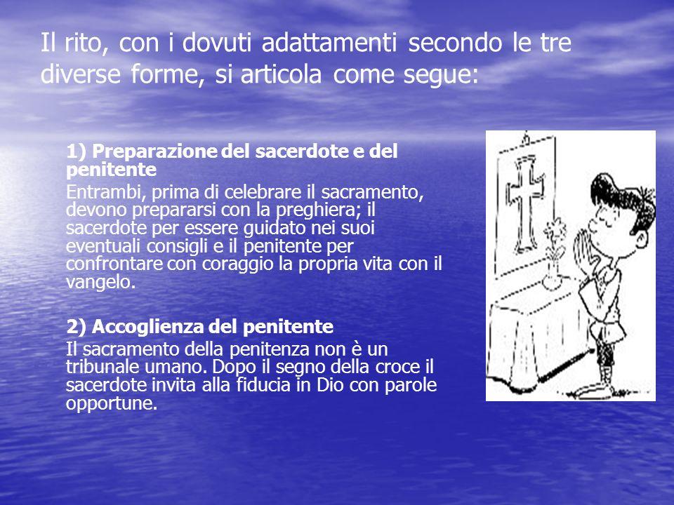 La celebrazione del sacramento della penitenza Il nuovo rituale per la celebrazione della penitenza prevede tre diverse forme: 1) la riconciliazione d