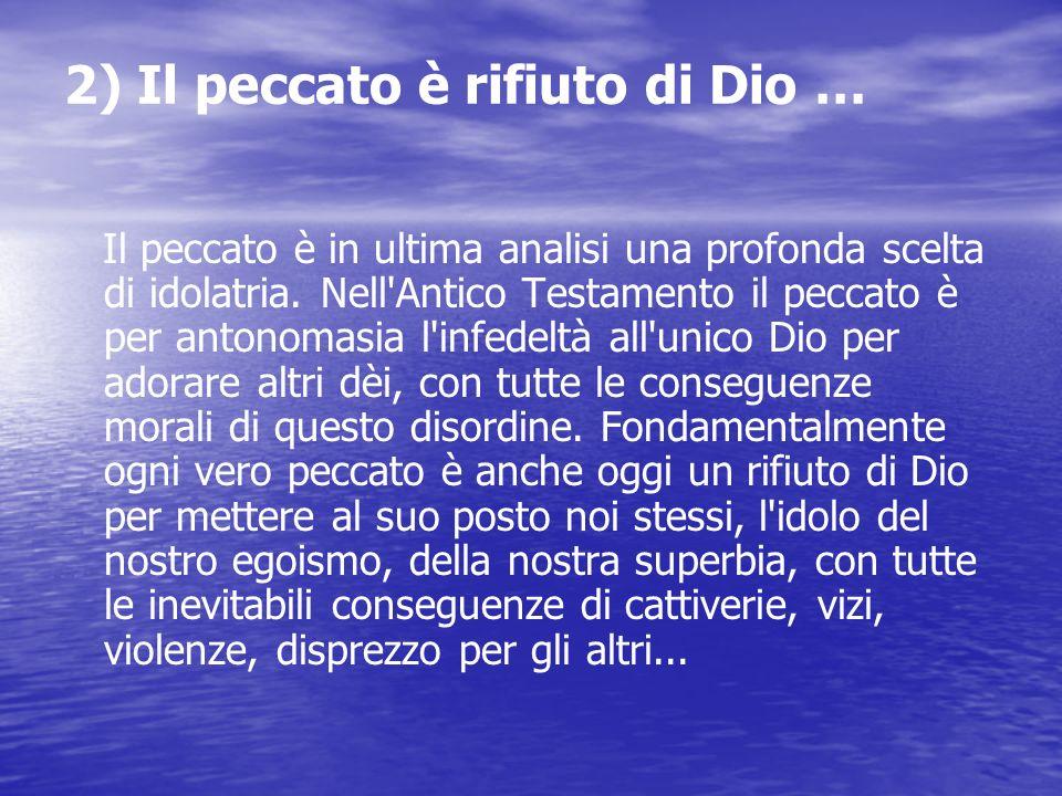 1) Il peccato non si identifica con la semplice trasgressione … Il peccato non è il semplice sbaglio, la semplice azione contro la legge. Il peccato è