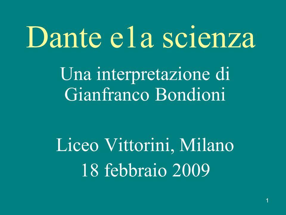 1 Dante e1a scienza Una interpretazione di Gianfranco Bondioni Liceo Vittorini, Milano 18 febbraio 2009