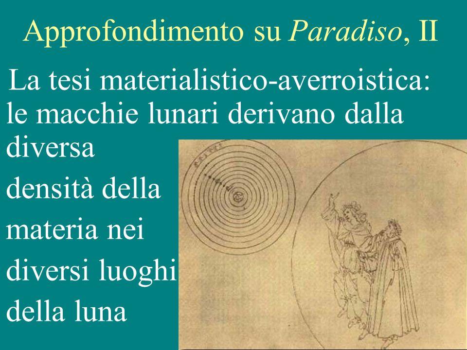 Gianfranco Bondioni 18 febbraio 2009 17 Approfondimento su Paradiso, II La tesi materialistico-averroistica: le macchie lunari derivano dalla diversa densità della materia nei diversi luoghi della luna