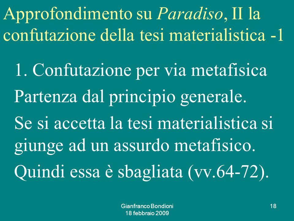 Gianfranco Bondioni 18 febbraio 2009 18 Approfondimento su Paradiso, II la confutazione della tesi materialistica -1 1.