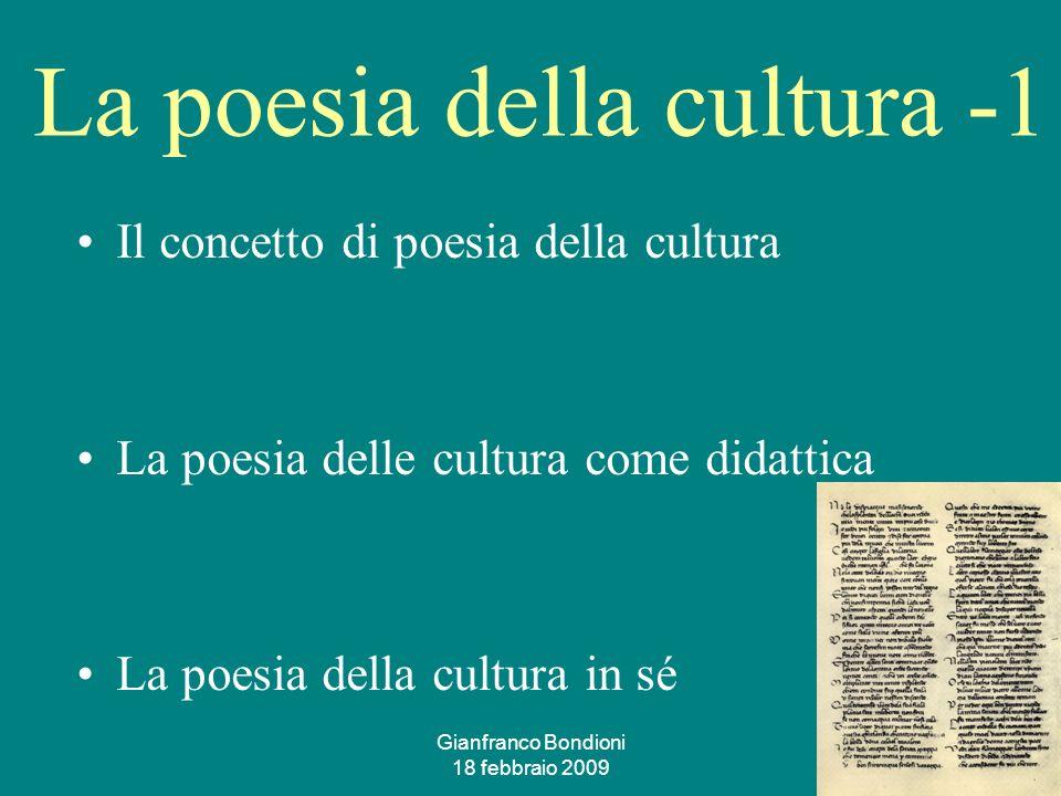 Gianfranco Bondioni 18 febbraio 2009 27 La poesia della cultura -1 Il concetto di poesia della cultura La poesia delle cultura come didattica La poesia della cultura in sé