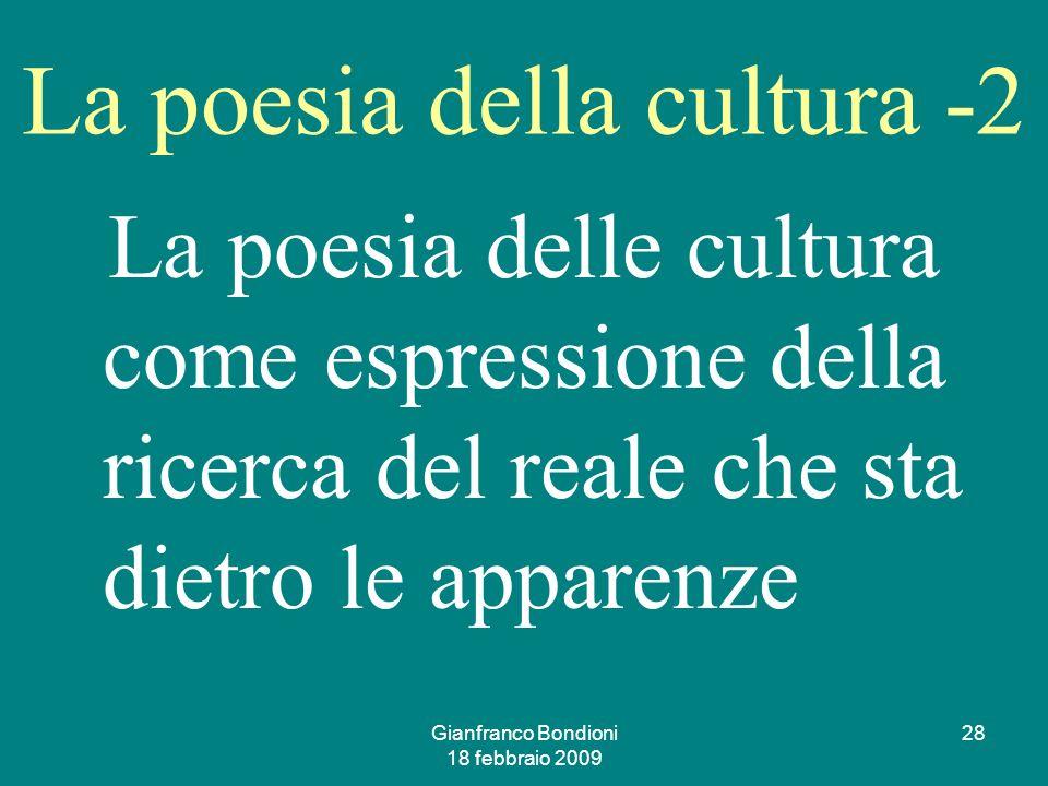 Gianfranco Bondioni 18 febbraio 2009 28 La poesia della cultura -2 La poesia delle cultura come espressione della ricerca del reale che sta dietro le apparenze
