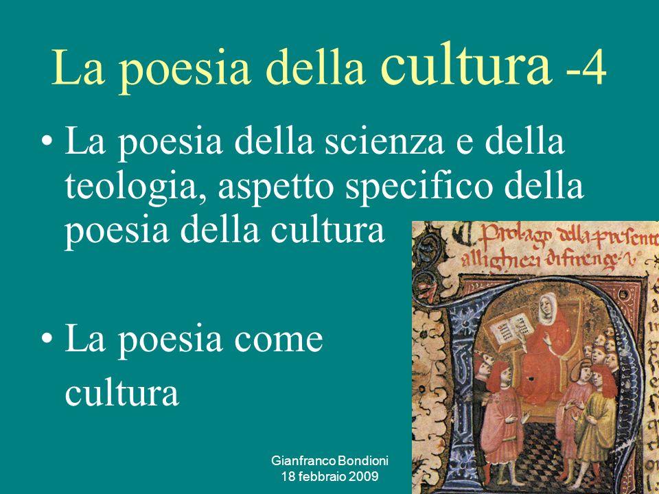 Gianfranco Bondioni 18 febbraio 2009 30 La poesia della cultura -4 La poesia della scienza e della teologia, aspetto specifico della poesia della cultura La poesia come cultura