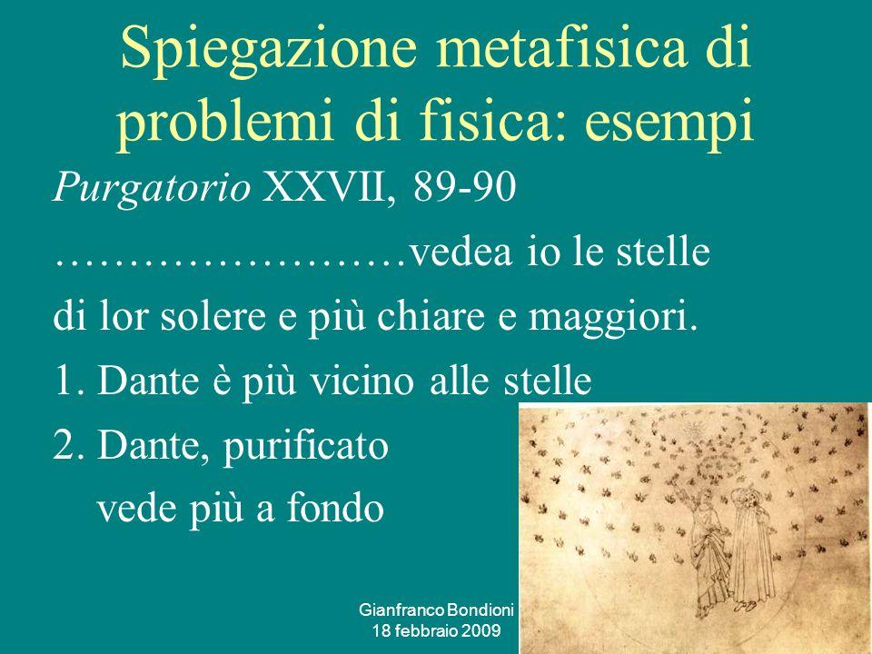 Gianfranco Bondioni 18 febbraio 2009 6 Spiegazione metafisica di problemi di fisica: esempi Purgatorio XXVII, 89-90 ……………………vedea io le stelle di lor solere e più chiare e maggiori.