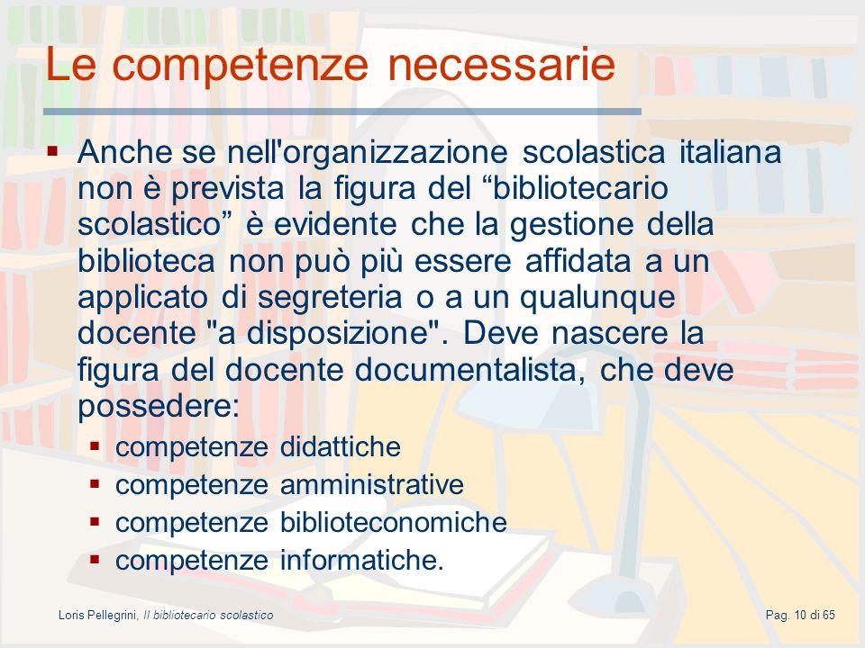 Loris Pellegrini, Il bibliotecario scolasticoPag. 10 di 65 Le competenze necessarie Anche se nell'organizzazione scolastica italiana non è prevista la