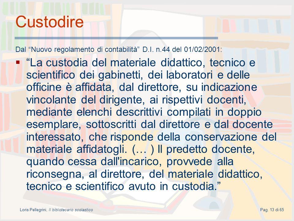 Loris Pellegrini, Il bibliotecario scolasticoPag. 13 di 65 Custodire Dal Nuovo regolamento di contabilità D.I. n.44 del 01/02/2001: La custodia del ma