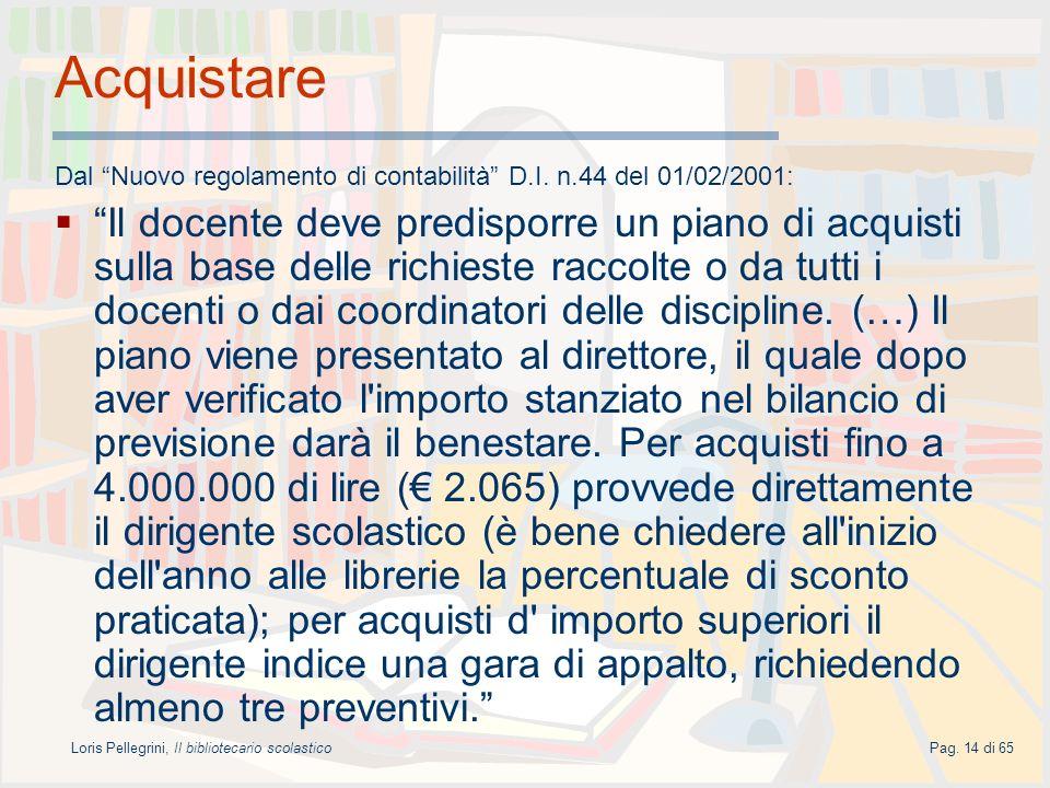 Loris Pellegrini, Il bibliotecario scolasticoPag. 14 di 65 Acquistare Dal Nuovo regolamento di contabilità D.I. n.44 del 01/02/2001: Il docente deve p