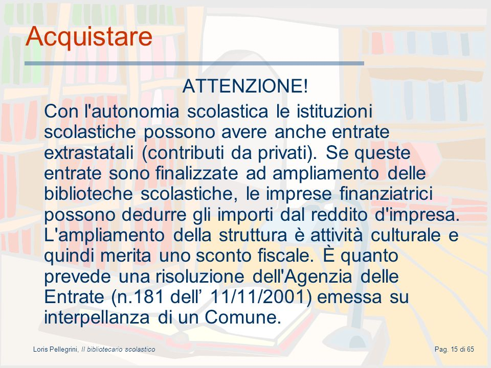 Loris Pellegrini, Il bibliotecario scolasticoPag. 15 di 65 Acquistare ATTENZIONE! Con l'autonomia scolastica le istituzioni scolastiche possono avere