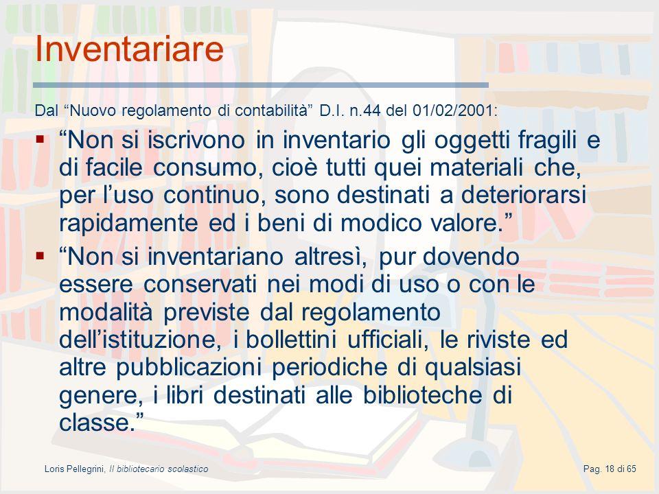 Loris Pellegrini, Il bibliotecario scolasticoPag. 18 di 65 Inventariare Dal Nuovo regolamento di contabilità D.I. n.44 del 01/02/2001: Non si iscrivon