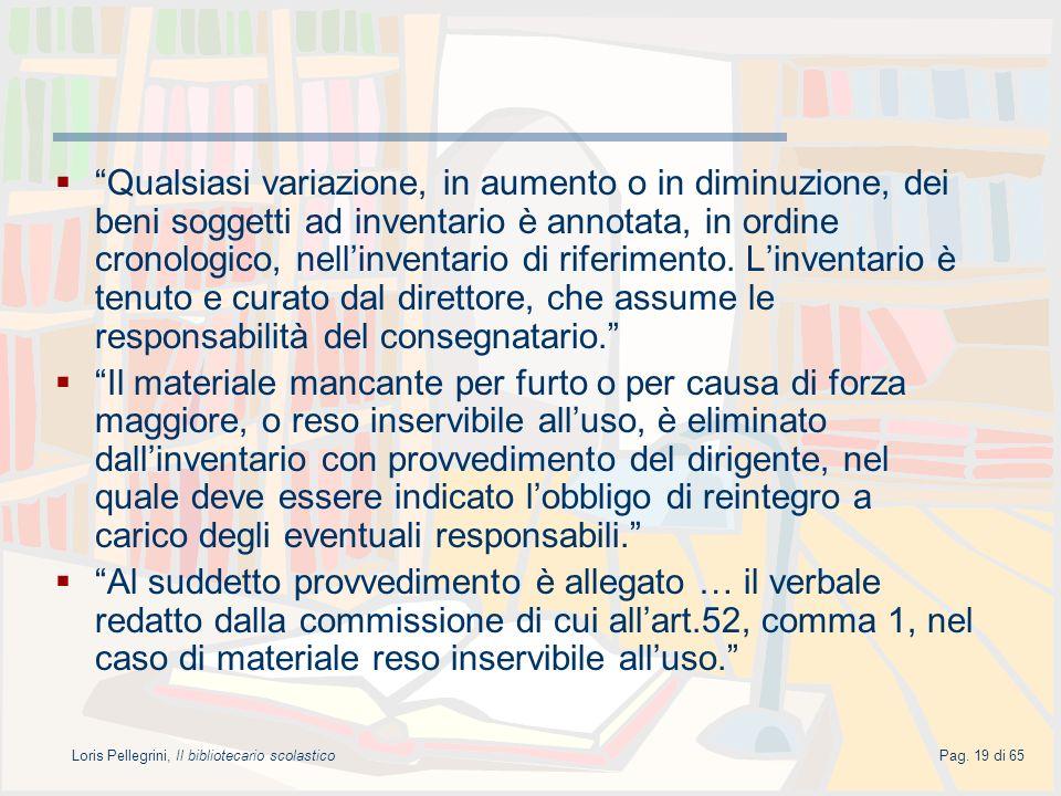 Loris Pellegrini, Il bibliotecario scolasticoPag. 19 di 65 Qualsiasi variazione, in aumento o in diminuzione, dei beni soggetti ad inventario è annota