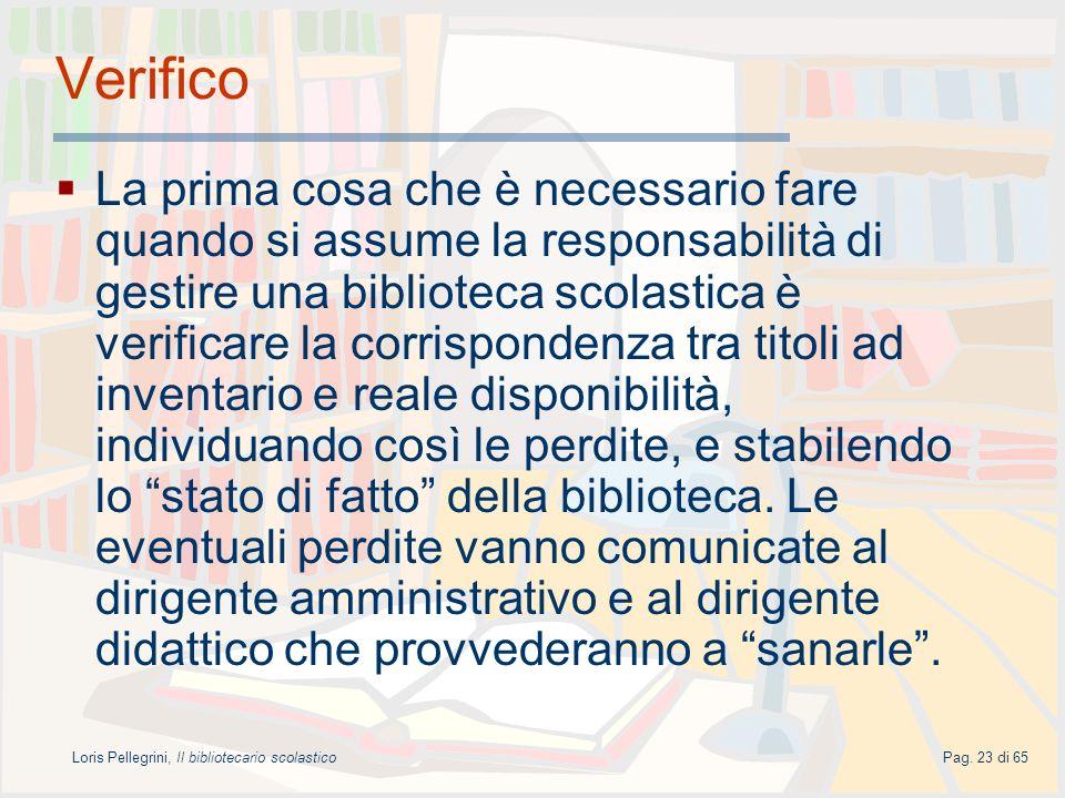 Loris Pellegrini, Il bibliotecario scolasticoPag. 23 di 65 Verifico La prima cosa che è necessario fare quando si assume la responsabilità di gestire