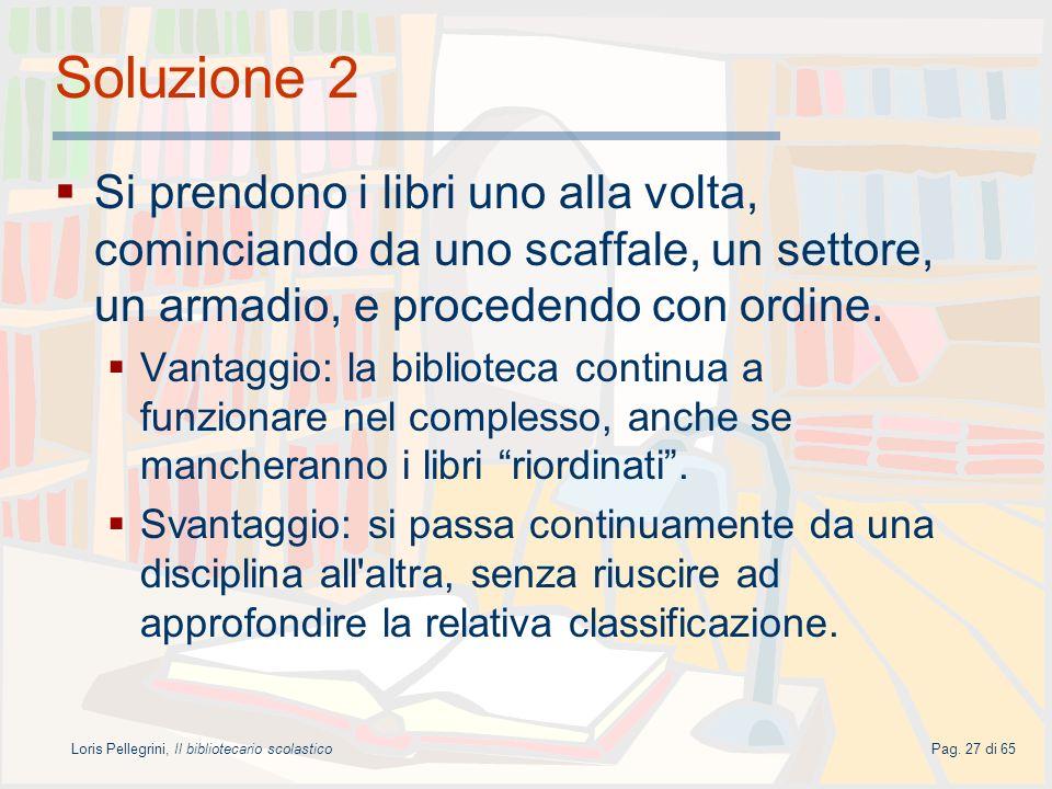 Loris Pellegrini, Il bibliotecario scolasticoPag. 27 di 65 Soluzione 2 Si prendono i libri uno alla volta, cominciando da uno scaffale, un settore, un