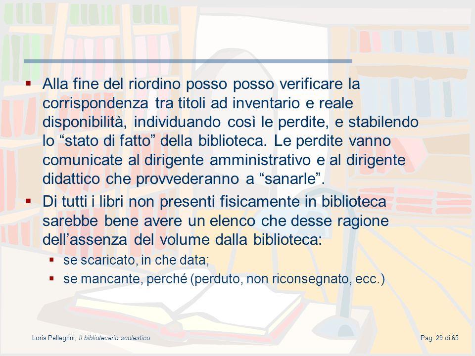 Loris Pellegrini, Il bibliotecario scolasticoPag. 29 di 65 Alla fine del riordino posso posso verificare la corrispondenza tra titoli ad inventario e