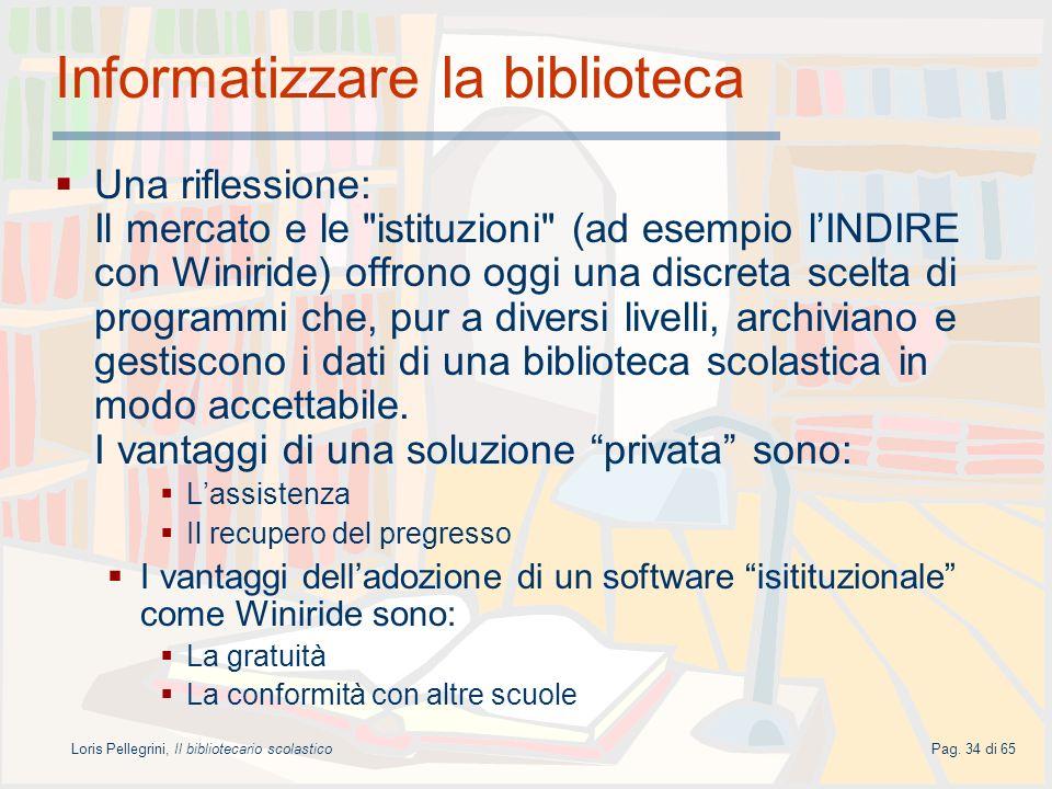 Loris Pellegrini, Il bibliotecario scolasticoPag. 34 di 65 Informatizzare la biblioteca Una riflessione: Il mercato e le