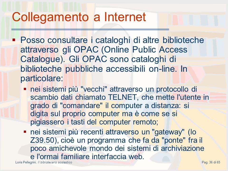 Loris Pellegrini, Il bibliotecario scolasticoPag. 36 di 65 Collegamento a Internet Posso consultare i cataloghi di altre biblioteche attraverso gli OP