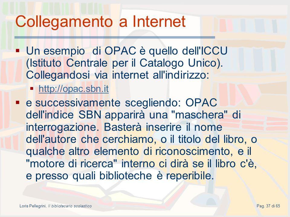 Loris Pellegrini, Il bibliotecario scolasticoPag. 37 di 65 Collegamento a Internet Un esempio di OPAC è quello dell'ICCU (Istituto Centrale per il Cat