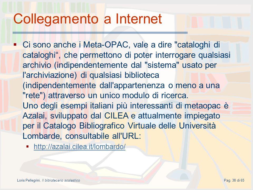 Loris Pellegrini, Il bibliotecario scolasticoPag. 38 di 65 Collegamento a Internet Ci sono anche i Meta-OPAC, vale a dire