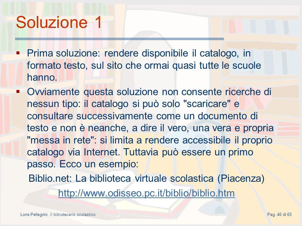 Loris Pellegrini, Il bibliotecario scolasticoPag. 40 di 65 Soluzione 1 Prima soluzione: rendere disponibile il catalogo, in formato testo, sul sito ch