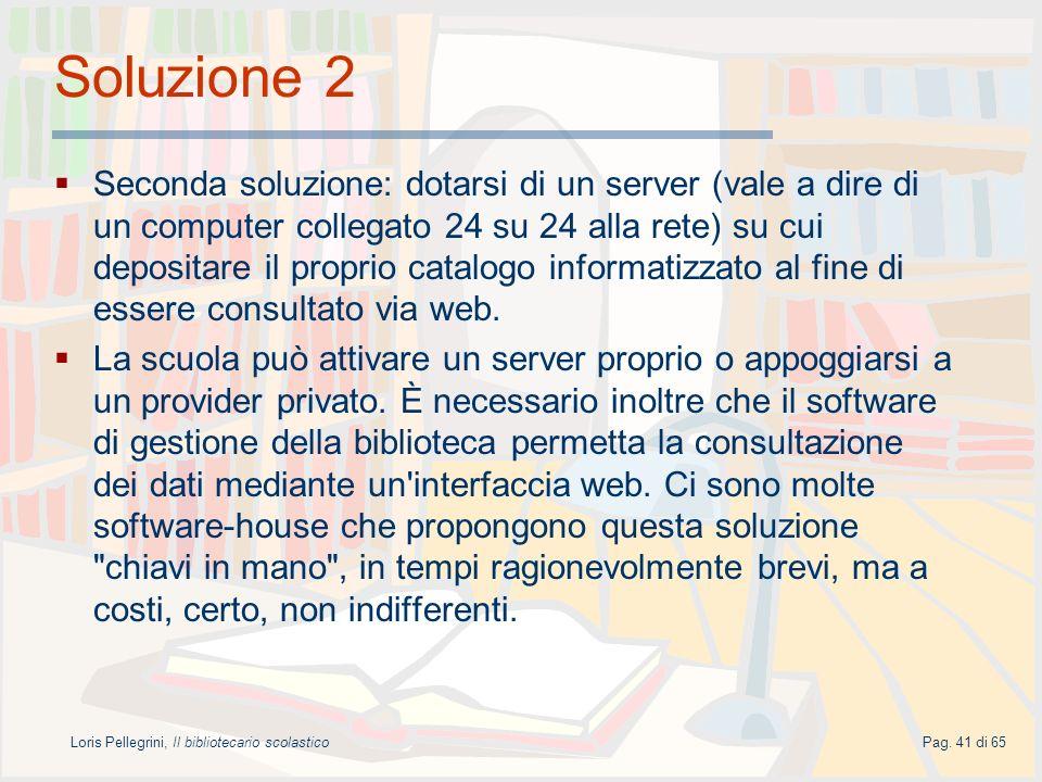 Loris Pellegrini, Il bibliotecario scolasticoPag. 41 di 65 Soluzione 2 Seconda soluzione: dotarsi di un server (vale a dire di un computer collegato 2