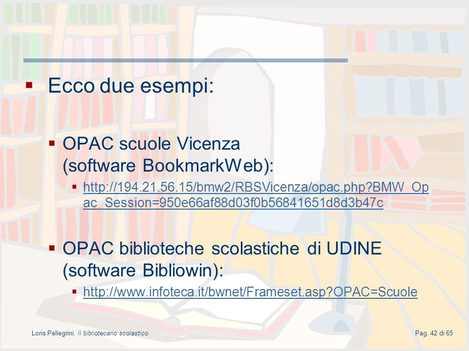 Loris Pellegrini, Il bibliotecario scolasticoPag. 42 di 65 Ecco due esempi: OPAC scuole Vicenza (software BookmarkWeb): http://194.21.56.15/bmw2/RBSVi
