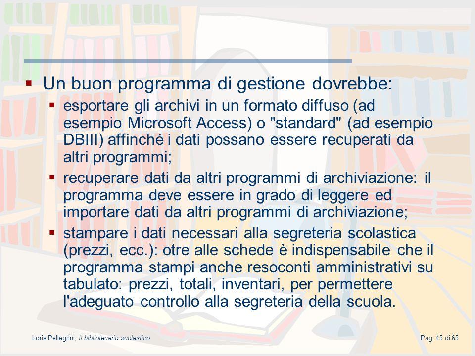 Loris Pellegrini, Il bibliotecario scolasticoPag. 45 di 65 Un buon programma di gestione dovrebbe: esportare gli archivi in un formato diffuso (ad ese