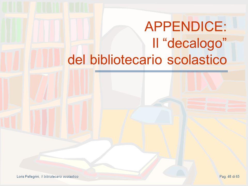 Pag. 48 di 65Loris Pellegrini, Il bibliotecario scolastico APPENDICE: Il decalogo del bibliotecario scolastico