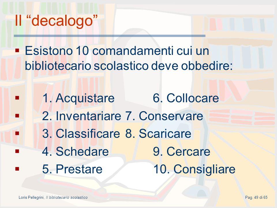 Loris Pellegrini, Il bibliotecario scolasticoPag. 49 di 65 Il decalogo Esistono 10 comandamenti cui un bibliotecario scolastico deve obbedire: 1. Acqu