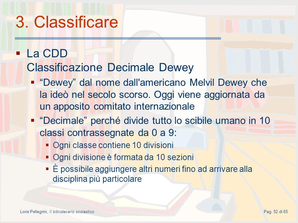 Loris Pellegrini, Il bibliotecario scolasticoPag. 52 di 65 3. Classificare La CDD Classificazione Decimale Dewey Dewey dal nome dall'americano Melvil
