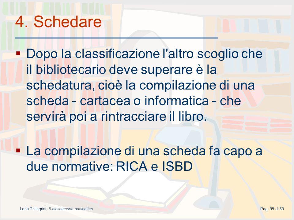 Loris Pellegrini, Il bibliotecario scolasticoPag. 55 di 65 4. Schedare Dopo la classificazione l'altro scoglio che il bibliotecario deve superare è la