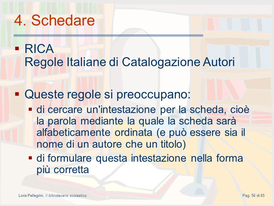 Loris Pellegrini, Il bibliotecario scolasticoPag. 56 di 65 4. Schedare RICA Regole Italiane di Catalogazione Autori Queste regole si preoccupano: di c