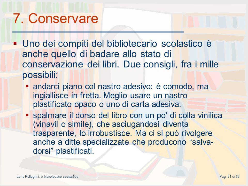 Loris Pellegrini, Il bibliotecario scolasticoPag. 61 di 65 7. Conservare Uno dei compiti del bibliotecario scolastico è anche quello di badare allo st
