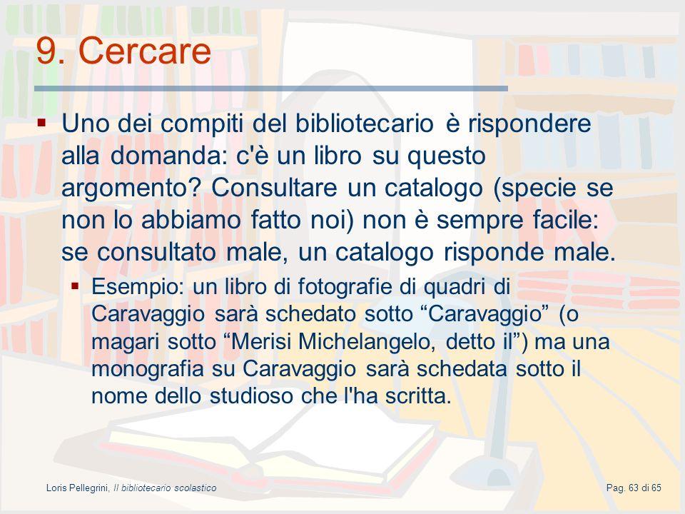 Loris Pellegrini, Il bibliotecario scolasticoPag. 63 di 65 9. Cercare Uno dei compiti del bibliotecario è rispondere alla domanda: c'è un libro su que