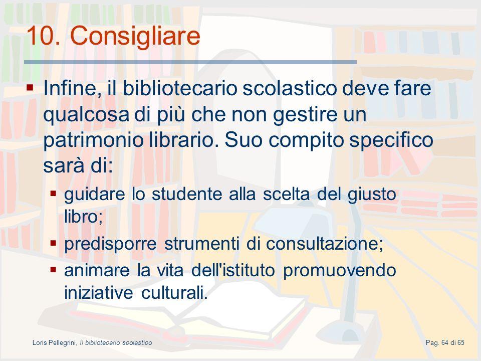 Loris Pellegrini, Il bibliotecario scolasticoPag. 64 di 65 10. Consigliare Infine, il bibliotecario scolastico deve fare qualcosa di più che non gesti