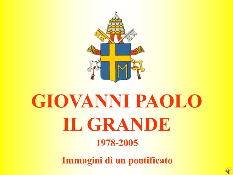 GIOVANNI PAOLO IL GRANDE 1978-2005 Immagini di un pontificato