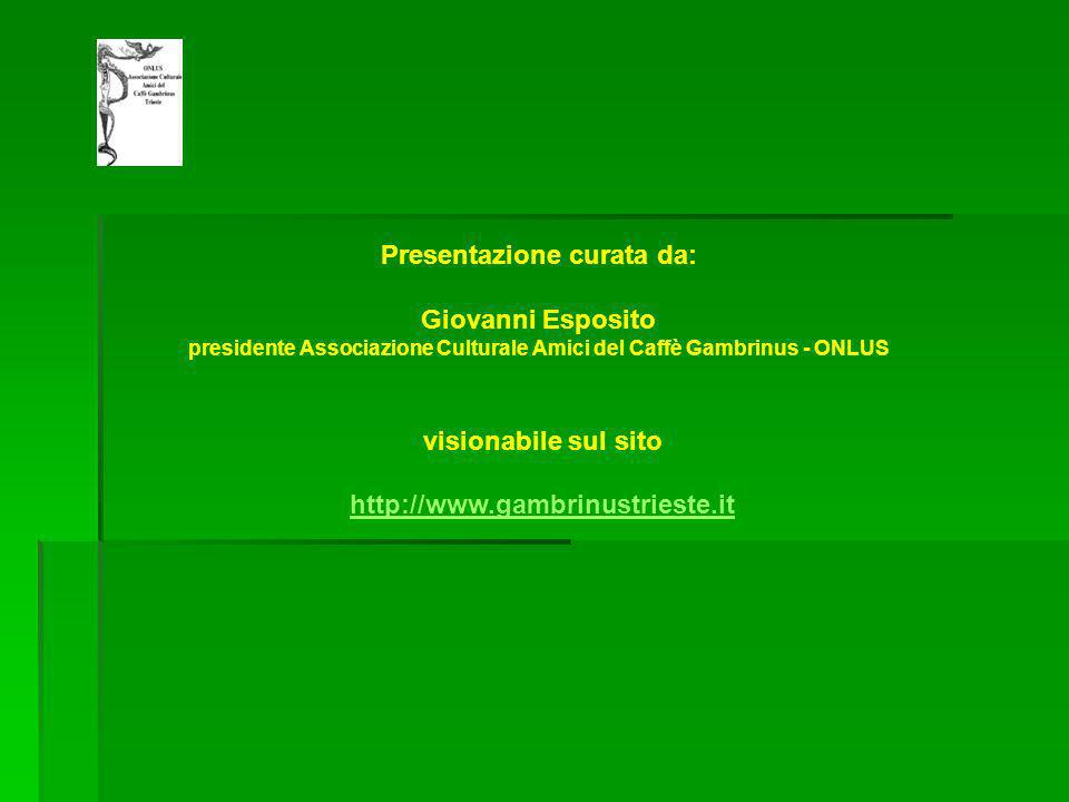 Presentazione curata da: Giovanni Esposito presidente Associazione Culturale Amici del Caffè Gambrinus - ONLUS visionabile sul sito http://www.gambrinustrieste.it