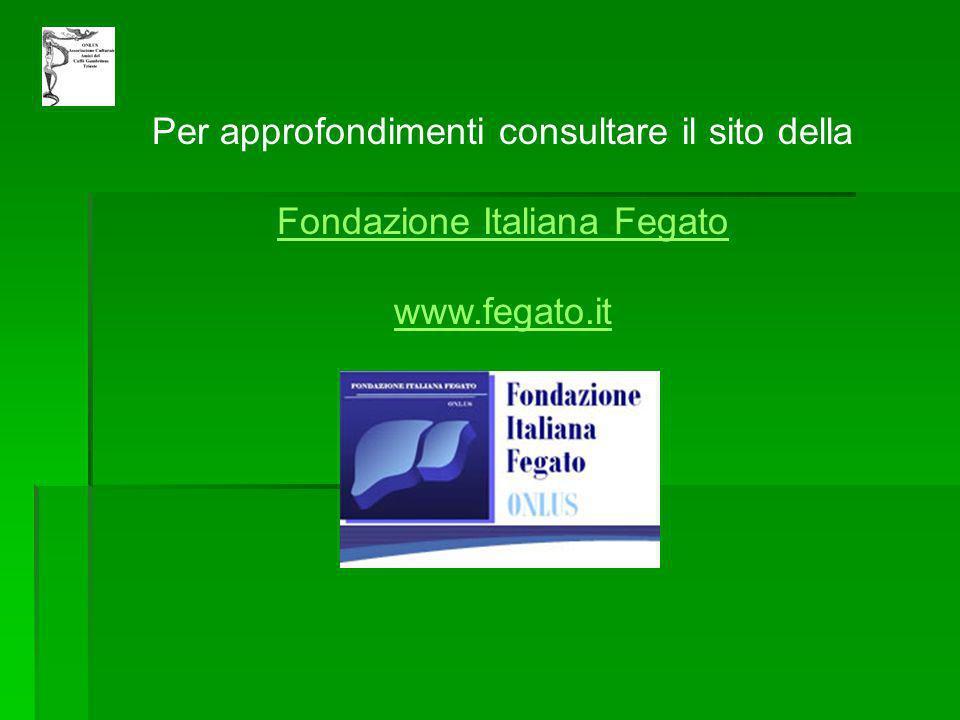Per approfondimenti consultare il sito della Fondazione Italiana Fegato www.fegato.it