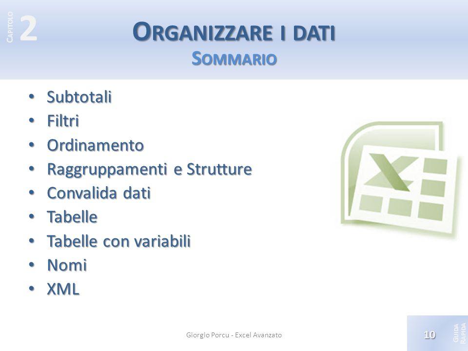 © 2012 Giorgio Porcu – Aggiornamennto 13/05/2012 G UIDA R APIDA 2 C APITOLO O RGANIZZARE I DATI S OMMARIO Subtotali Subtotali Filtri Filtri Ordinament