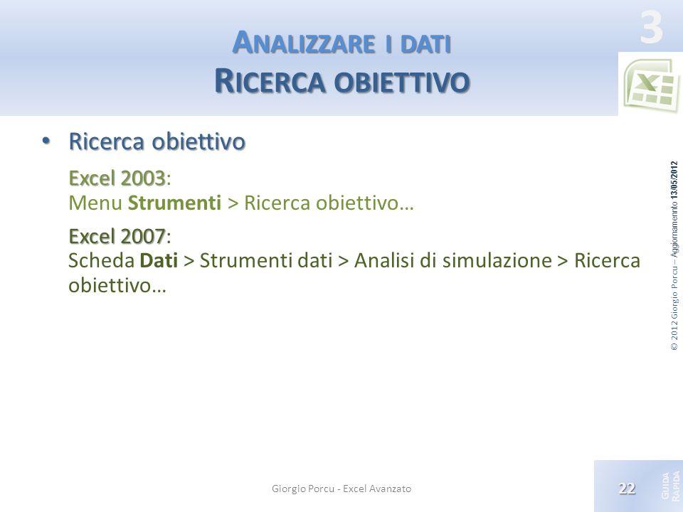 © 2012 Giorgio Porcu – Aggiornamennto 13/05/2012 G UIDA R APIDA 3 A NALIZZARE I DATI R ICERCA OBIETTIVO Ricerca obiettivo Ricerca obiettivo Excel 2003