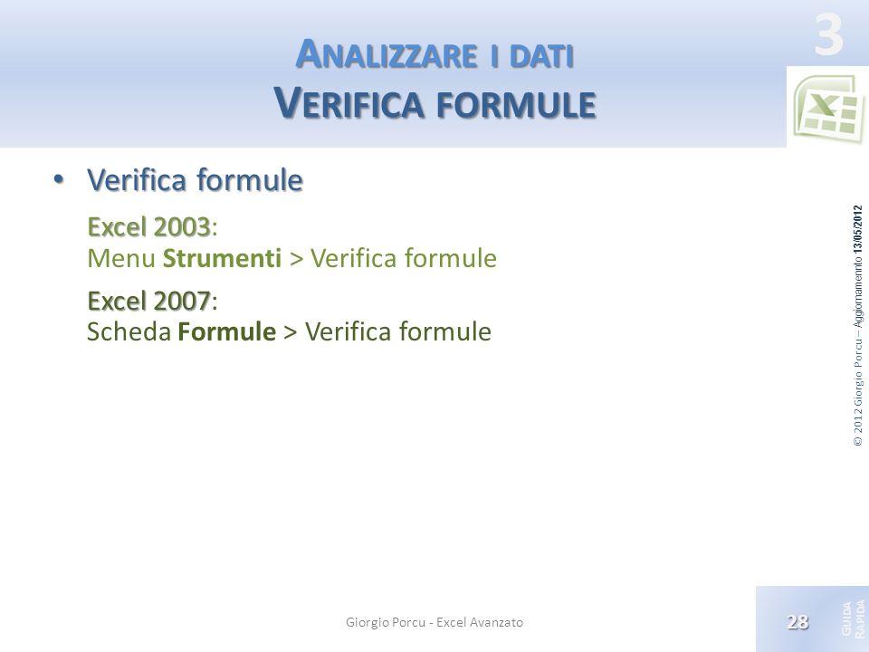 © 2012 Giorgio Porcu – Aggiornamennto 13/05/2012 G UIDA R APIDA 3 A NALIZZARE I DATI V ERIFICA FORMULE Verifica formule Verifica formule Excel 2003 Ex