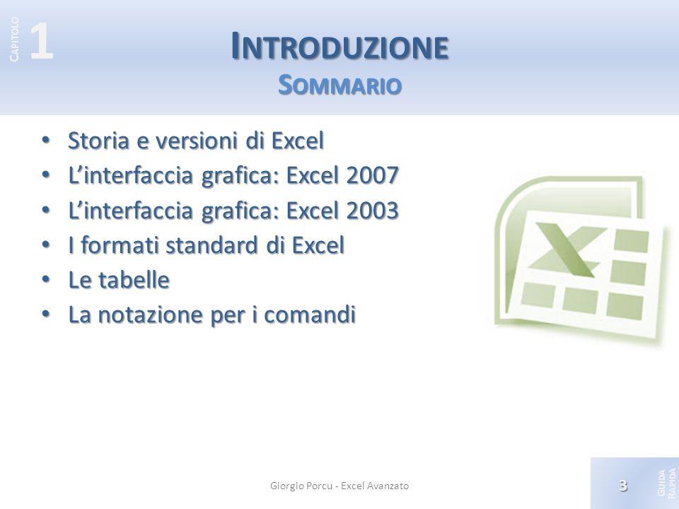 © 2012 Giorgio Porcu – Aggiornamennto 13/05/2012 G UIDA R APIDA 1 C APITOLO I NTRODUZIONE S OMMARIO Storia e versioni di Excel Storia e versioni di Ex