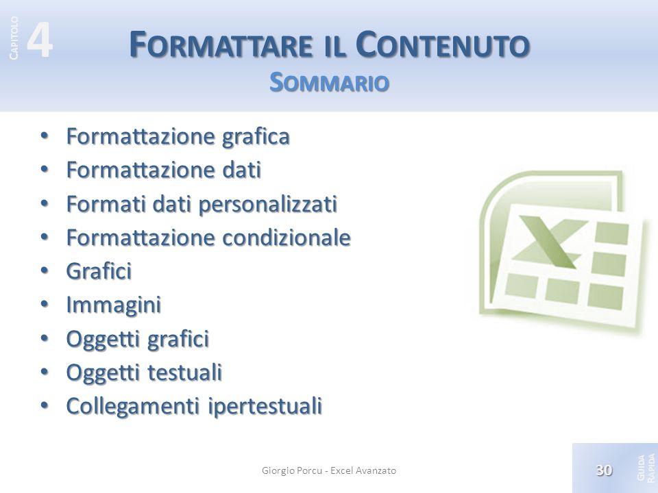 © 2012 Giorgio Porcu – Aggiornamennto 13/05/2012 G UIDA R APIDA 4 C APITOLO F ORMATTARE IL C ONTENUTO S OMMARIO Formattazione grafica Formattazione gr
