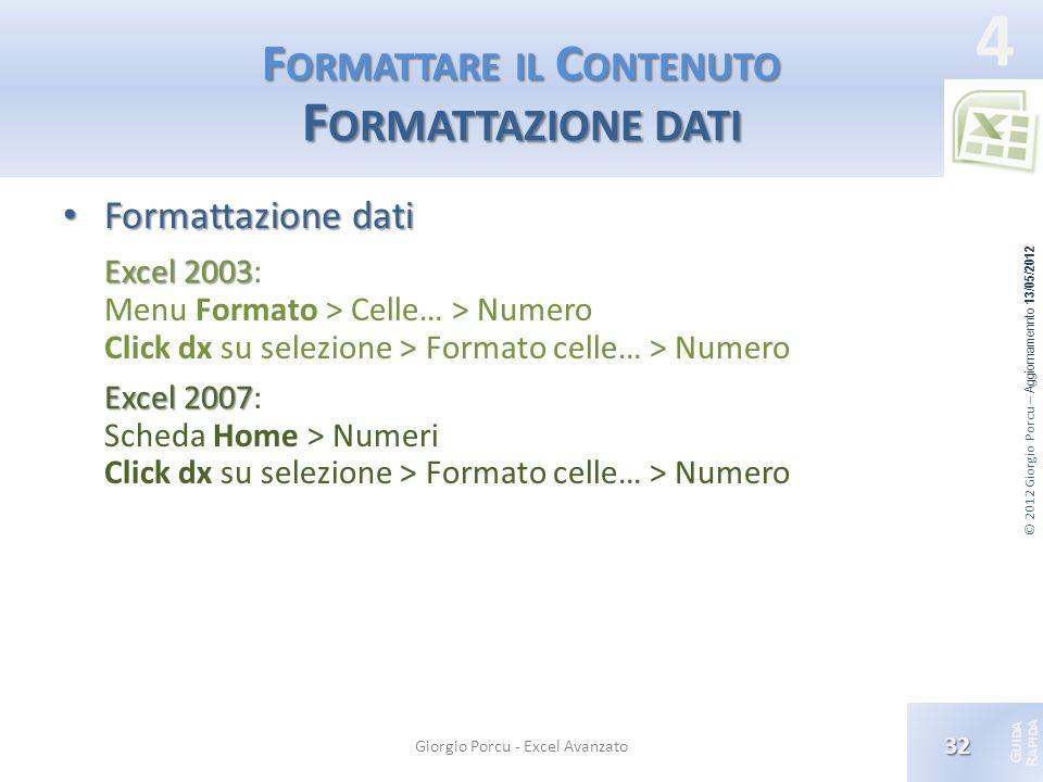 © 2012 Giorgio Porcu – Aggiornamennto 13/05/2012 G UIDA R APIDA 4 F ORMATTARE IL C ONTENUTO F ORMATTAZIONE DATI Formattazione dati Formattazione dati