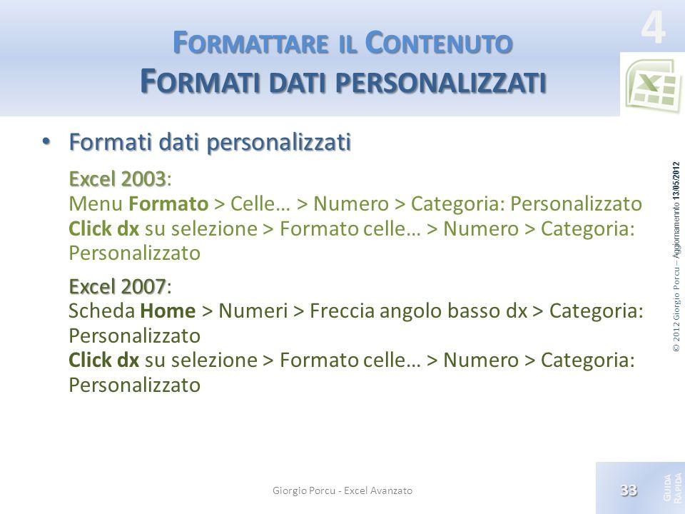 © 2012 Giorgio Porcu – Aggiornamennto 13/05/2012 G UIDA R APIDA 4 F ORMATTARE IL C ONTENUTO F ORMATI DATI PERSONALIZZATI Formati dati personalizzati F