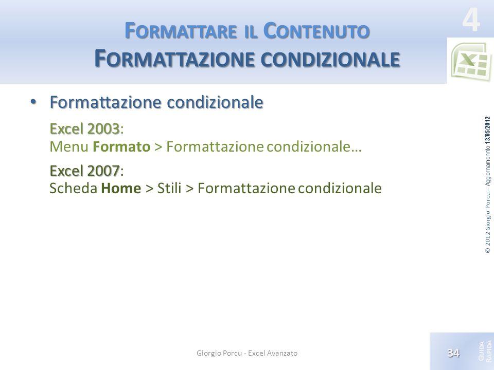 © 2012 Giorgio Porcu – Aggiornamennto 13/05/2012 G UIDA R APIDA 4 F ORMATTARE IL C ONTENUTO F ORMATTAZIONE CONDIZIONALE Formattazione condizionale For