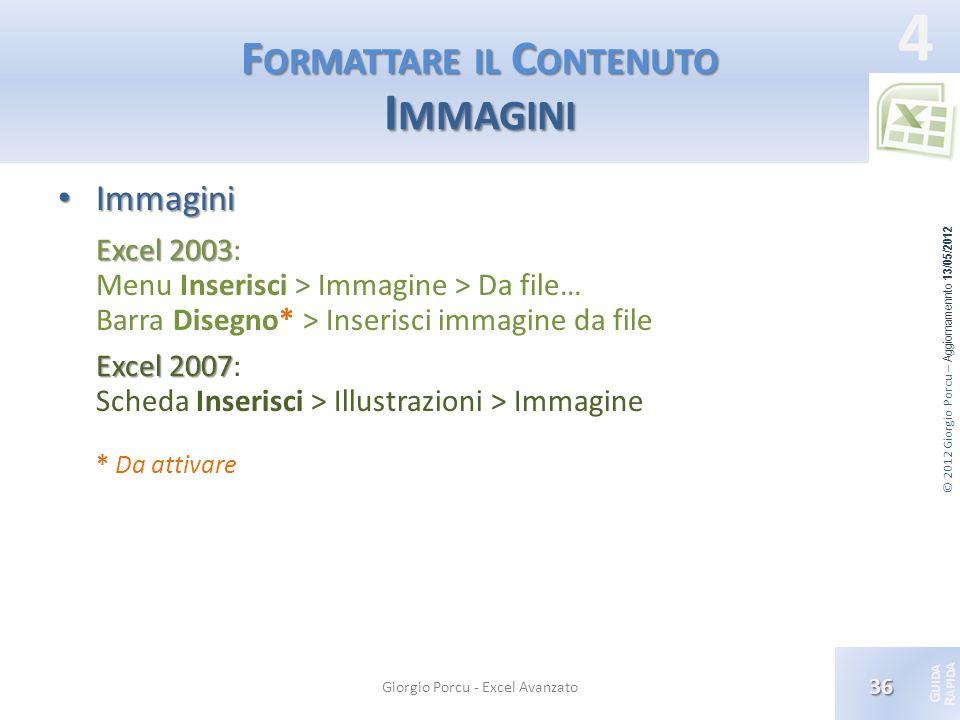 © 2012 Giorgio Porcu – Aggiornamennto 13/05/2012 G UIDA R APIDA 4 F ORMATTARE IL C ONTENUTO I MMAGINI Immagini Immagini Excel 2003 Excel 2003: Menu In