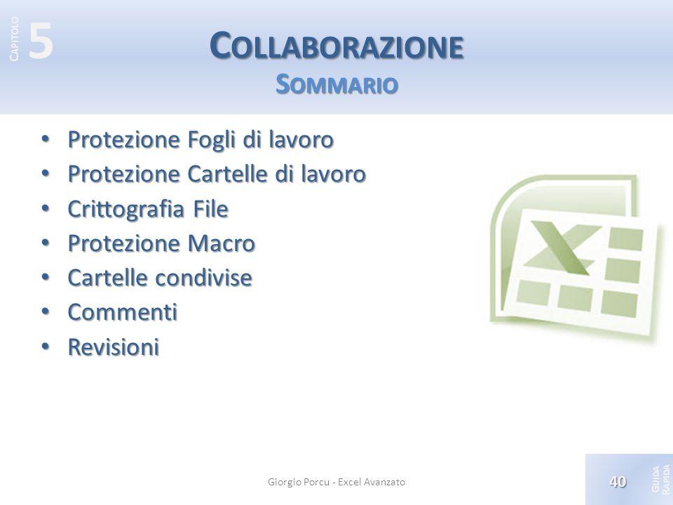 © 2012 Giorgio Porcu – Aggiornamennto 13/05/2012 G UIDA R APIDA 5 C APITOLO Protezione Fogli di lavoro Protezione Fogli di lavoro Protezione Cartelle